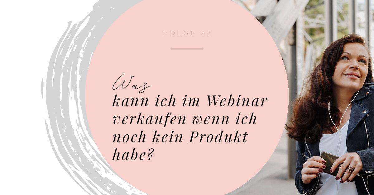 Was kann ich im Webinar verkaufen wenn ich noch kein Produkt habe?